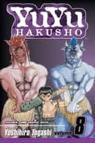 YuYu Hakusho, Vol. 8 - Open Your Eyes!! ebook by Yoshihiro Togashi, Yoshihiro Togashi