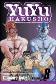 YuYu Hakusho, Vol. 8 - Open Your Eyes!! ebook by Yoshihiro Togashi,Yoshihiro Togashi