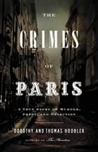 The Crimes of Paris - A True Story of Murder, Theft, and Detection ebook by Dorothy Hoobler, Thomas Hoobler