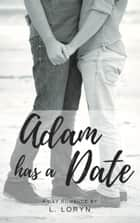 Adam Has A Date (Adam's First Kiss Book 2) eBook by L. Loryn