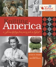 Knitting America: A Glorious Heritage from Warm Socks to High Art - A Glorious Heritage from Warm Socks to High Art ebook by Susan M. Strawn,Melanie Falick