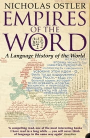 Empires of the Word: A Language History of the World ebook by Nicholas Ostler