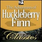 Adventures of Huckleberry Finn, The audiobook by Mark Twain