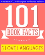 The 5 Love Languages - 101 Amazing Facts You Didn't Know - #1 Fun Facts & Trivia Tidbits ebook by G Whiz