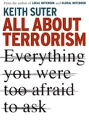 All About Terrorism - Everything You Were Too Afraid To Ask ebook by Keith Suter