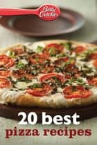 Betty Crocker 20 Best Pizza Recipes ebook by Betty Crocker