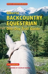 Alberta Backcountry Equestrian One-Day Trail Guide ebook by Pam Asheton