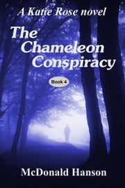 The Chameleon Conspiracy: A Katie Rose novel - The Katie Rose Saga, #4 ebook by McDonald Hanson