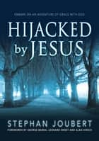 Hijacked by Jesus (eBook) ebook by Stephan Joubert
