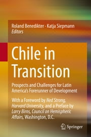 Chile in Transition - Prospects and Challenges for Latin America's Forerunner of Development ebook by Roland Benedikter,Katja Siepmann