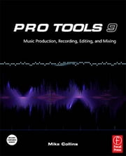 Pro Tools 9 - Music Production, Recording, Editing and Mixing ebook by Mike Collins