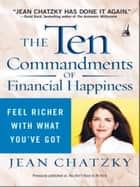 The Ten Commandments of Financial Happiness ebook by Jean Chatzky