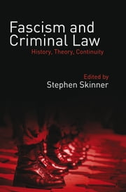 Fascism and Criminal Law, - History, Theory, Continuity ebook by Stephen Skinner