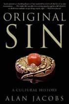 Original Sin - A Cultural History ebook by Alan Jacobs