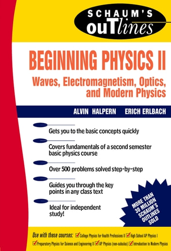 Schaum's Outline of Preparatory Physics II: Electricity and Magnetism, Optics, Modern Physics ebook by Alvin Halpern,Erich Erlbach