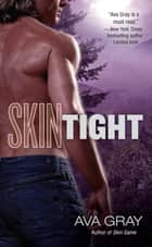 Skin Tight ebook by Ava Gray