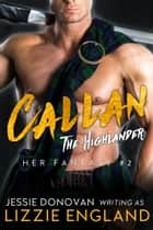 Callan: The Highlander ebook by Lizzie England, Jessie Donovan