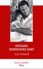 Upstairs Downstairs Baby (Mills & Boon Desire) (Billionaires and Babies, Book 94) ebook by Cat Schield