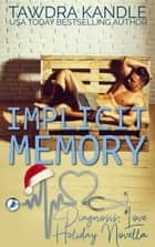 Implicit Memory - A Diagnosis: Love Holiday Novella ebook by Tawdra Kandle