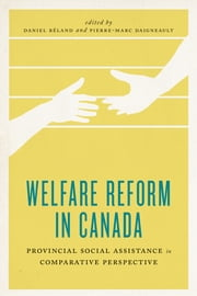 Welfare Reform in Canada - Provincial Social Assistance in Comparative Perspective ebook by Daniel  Béland,Pierre-Marc Daigneault