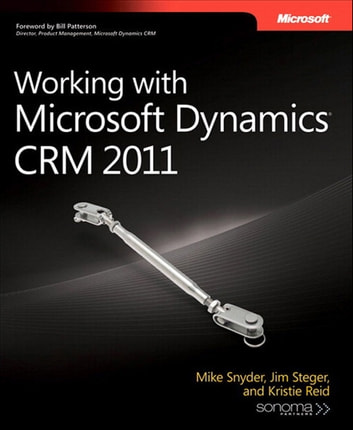 Working with Microsoft Dynamics CRM 2011 ebook by Mike Snyder,Jim Steger,Kristie Reid