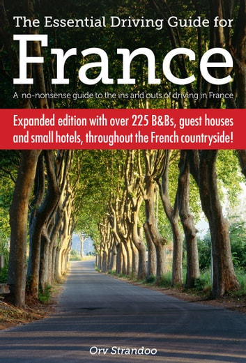 The Essential Driving Guide for France - A no-nonsense guide to the ins and outs of driving in France ebook by Orv Strandoo
