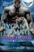 Lycan Her Mate - A Wolf's Hunger ebook by Bella Roccaforte