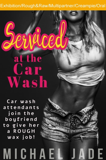 Serviced at the Car Wash ebook by Michael Jade