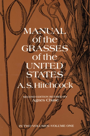 Manual of the Grasses of the United States, Volume One ebook by A. S. Hitchcock U.S. Dept. of Agriculture,A. S. Hitchcock