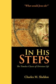 In His Steps ebook by Sheldon, Charles M.