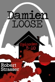 Damien Loose, Episodes 5: 10 ebook by Robert Strasser