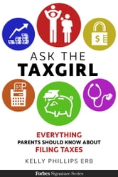 Ask The Taxgirl - Everything Parents Should Know About Filing Taxes ebook by Kelly Phillips Erb