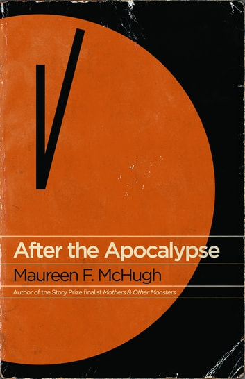 After the Apocalypse - Stories ebook by Maureen F. McHugh