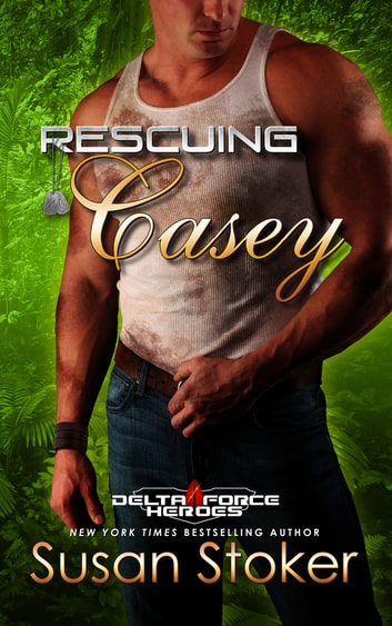 Rescuing Casey - Army Delta Force/Military Romance ebook by Susan Stoker