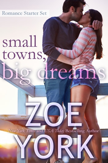Small Towns, Big Dreams - A Romance Starter Set ebook by Zoe York