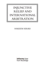 Injunctive Relief and International Arbitration ebook by Hakeem Seriki