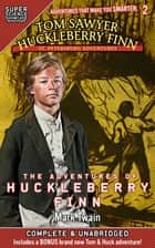 Tom Sawyer & Huckleberry Finn: St. Petersburg Adventures - The Adventures of Huckleberry Finn (Super Science Showcase) ebook by Mark Twain, Wilson Toney, Lee Fanning