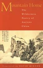 Mountain Home: The Wilderness Poetry of Ancient China ebook by David Hinton, David Hinton, David Hinton