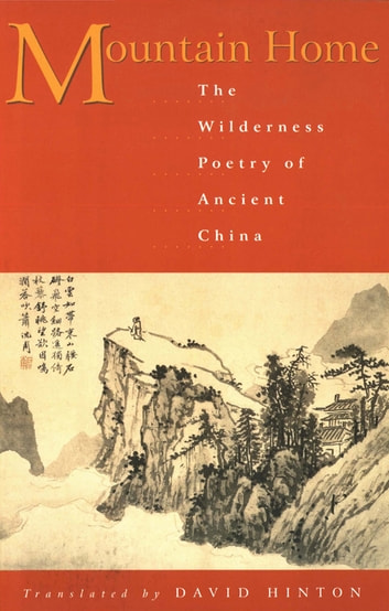 Mountain Home: The Wilderness Poetry of Ancient China ebook by David Hinton