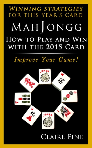 MahJongg: How to Play and Win With the 2015 Card