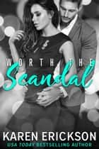 Worth The Scandal ebook by Karen Erickson