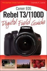 Canon EOS Rebel T3/1100D Digital Field Guide ebook by Charlotte K. Lowrie