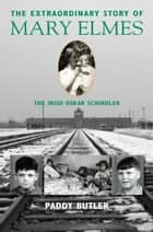 The Extraordinary Story of Mary Elmes - The Irish Oskar Schindler ebook by Paddy Butler