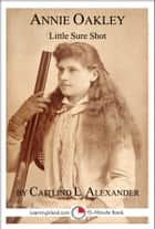 Annie Oakley: Little Sure Shot ebook by Caitlind L. Alexander