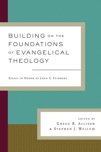 Building On The Foundations Of Evangelical Theology Ebook By Graham  Building On The Foundations Of Evangelical Theology  Essays In Honor Of  John S Feinberg