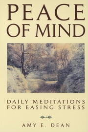 Peace of Mind - Daily Meditations For Easing Stress ebook by Amy E. Dean