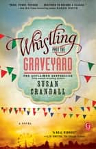 Whistling Past the Graveyard ebook by Susan Crandall