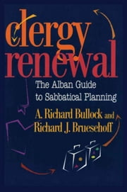 Clergy Renewal: The Alban Guide to Sabbatical Planning ebook by Bullock, Richard