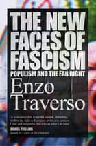 The New Faces of Fascism - Populism and the Far Right ebook by Enzo Traverso