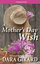A Mother's Day Wish ebook by Dara Girard